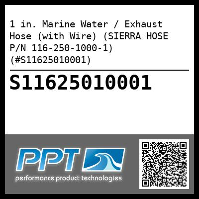 1 in. Marine Water / Exhaust Hose (with Wire) (SIERRA HOSE P/N 116-250-1000-1) (#S11625010001)