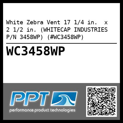 White Zebra Vent 17 1/4 in.  x  2 1/2 in. (WHITECAP INDUSTRIES P/N 3458WP) (#WC3458WP)
