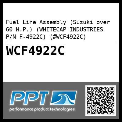 Fuel Line Assembly (Suzuki over 60 H.P.) (WHITECAP INDUSTRIES P/N F-4922C) (#WCF4922C)