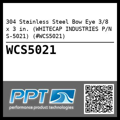304 Stainless Steel Bow Eye 3/8 x 3 in. (WHITECAP INDUSTRIES P/N S-5021) (#WCS5021)