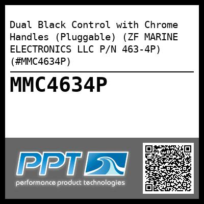 Dual Black Control with Chrome Handles (Pluggable) (ZF MARINE ELECTRONICS LLC P/N 463-4P) (#MMC4634P)