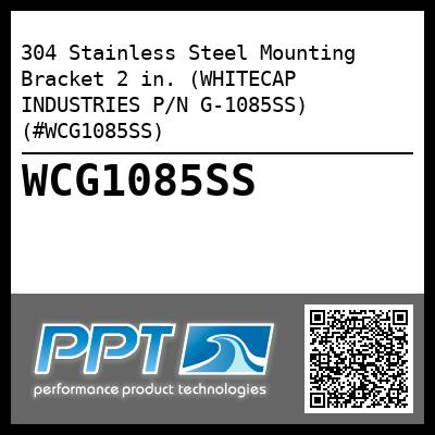 304 Stainless Steel Mounting Bracket 2 in. (WHITECAP INDUSTRIES P/N G-1085SS) (#WCG1085SS)