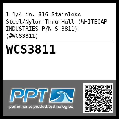 1 1/4 in. 316 Stainless Steel/Nylon Thru-Hull (WHITECAP INDUSTRIES P/N S-3811) (#WCS3811)