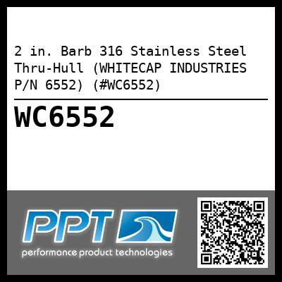2 in. Barb 316 Stainless Steel Thru-Hull (WHITECAP INDUSTRIES P/N 6552) (#WC6552)