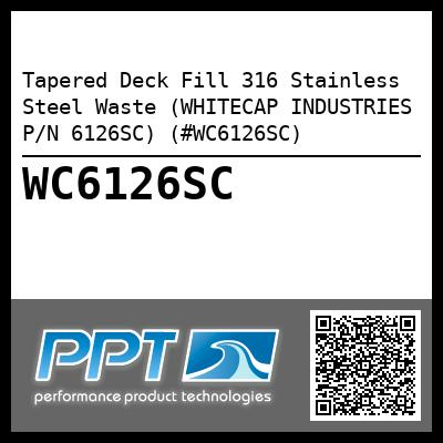 Tapered Deck Fill 316 Stainless Steel Waste (WHITECAP INDUSTRIES P/N 6126SC) (#WC6126SC)