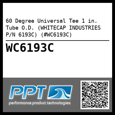 60 Degree Universal Tee 1 in. Tube O.D. (WHITECAP INDUSTRIES P/N 6193C) (#WC6193C)