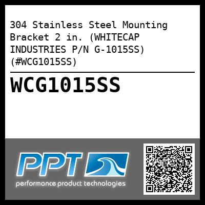 304 Stainless Steel Mounting Bracket 2 in. (WHITECAP INDUSTRIES P/N G-1015SS) (#WCG1015SS)