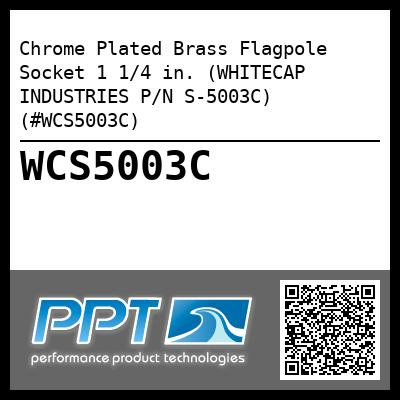 Chrome Plated Brass Flagpole Socket 1 1/4 in. (WHITECAP INDUSTRIES P/N S-5003C) (#WCS5003C)
