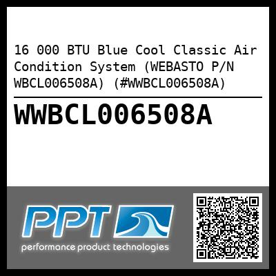 16 000 BTU Blue Cool Classic Air Condition System (WEBASTO P/N WBCL006508A) (#WWBCL006508A)