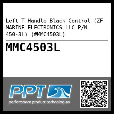 Left T Handle Black Control (ZF MARINE ELECTRONICS LLC P/N 450-3L) (#MMC4503L)