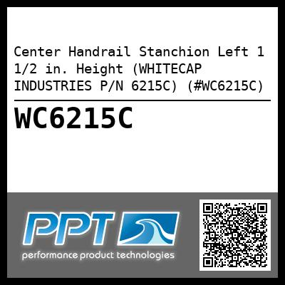 Center Handrail Stanchion Left 1 1/2 in. Height (WHITECAP INDUSTRIES P/N 6215C) (#WC6215C)