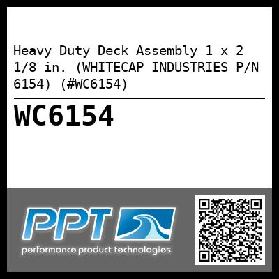 Heavy Duty Deck Assembly 1 x 2 1/8 in. (WHITECAP INDUSTRIES P/N 6154) (#WC6154)