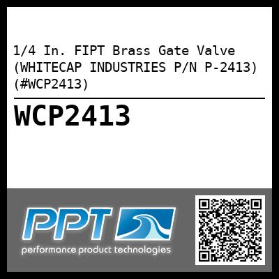 1/4 In. FIPT Brass Gate Valve (WHITECAP INDUSTRIES P/N P-2413) (#WCP2413)