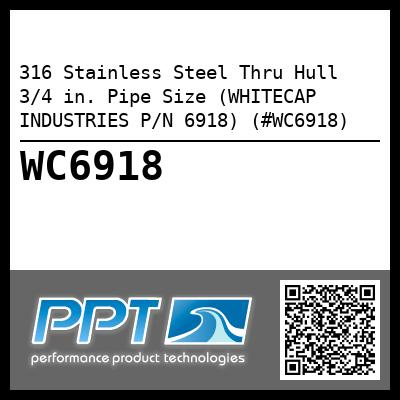 316 Stainless Steel Thru Hull 3/4 in. Pipe Size (WHITECAP INDUSTRIES P/N 6918) (#WC6918)