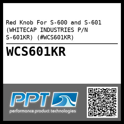 Red Knob For S-600 and S-601 (WHITECAP INDUSTRIES P/N S-601KR) (#WCS601KR)