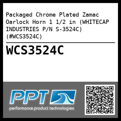 Packaged Chrome Plated Zamac Oarlock Horn 1 1/2 in (WHITECAP INDUSTRIES P/N S-3524C) (#WCS3524C)