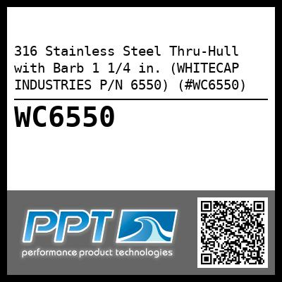 316 Stainless Steel Thru-Hull with Barb 1 1/4 in. (WHITECAP INDUSTRIES P/N 6550) (#WC6550)