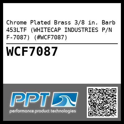 Chrome Plated Brass 3/8 in. Barb 453LTF (WHITECAP INDUSTRIES P/N F-7087) (#WCF7087)