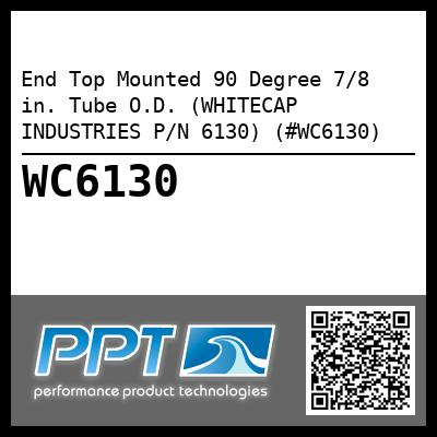 End Top Mounted 90 Degree 7/8 in. Tube O.D. (WHITECAP INDUSTRIES P/N 6130) (#WC6130)