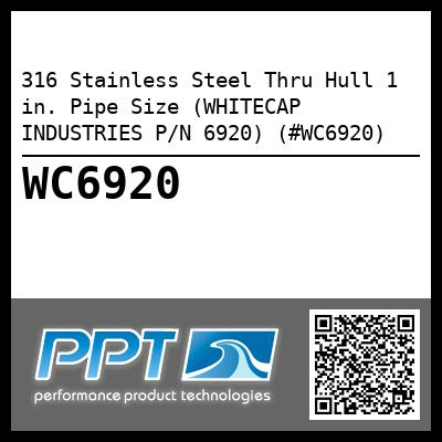 316 Stainless Steel Thru Hull 1 in. Pipe Size (WHITECAP INDUSTRIES P/N 6920) (#WC6920)