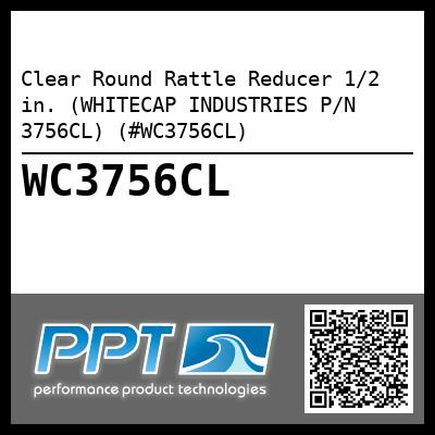 Clear Round Rattle Reducer 1/2 in. (WHITECAP INDUSTRIES P/N 3756CL) (#WC3756CL)
