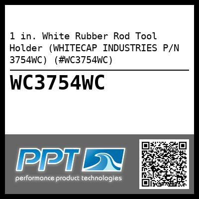 1 in. White Rubber Rod Tool Holder (WHITECAP INDUSTRIES P/N 3754WC) (#WC3754WC)