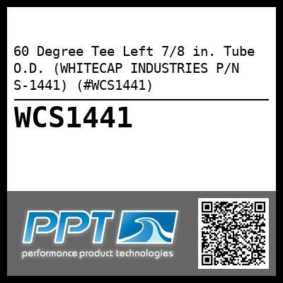 60 Degree Tee Left 7/8 in. Tube O.D. (WHITECAP INDUSTRIES P/N S-1441) (#WCS1441)