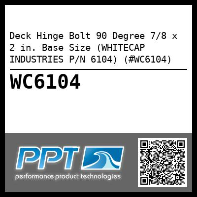 Deck Hinge Bolt 90 Degree 7/8 x 2 in. Base Size (WHITECAP INDUSTRIES P/N 6104) (#WC6104)