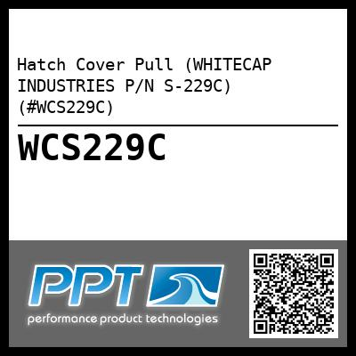 Hatch Cover Pull (WHITECAP INDUSTRIES P/N S-229C) (#WCS229C)