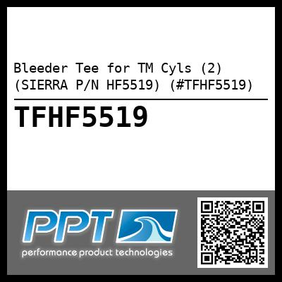 Bleeder Tee for TM Cyls (2) (SIERRA P/N HF5519) (#TFHF5519)