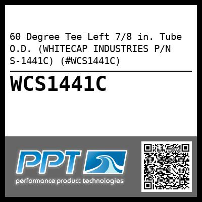 60 Degree Tee Left 7/8 in. Tube O.D. (WHITECAP INDUSTRIES P/N S-1441C) (#WCS1441C)