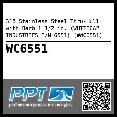 316 Stainless Steel Thru-Hull with Barb 1 1/2 in. (WHITECAP INDUSTRIES P/N 6551) (#WC6551)