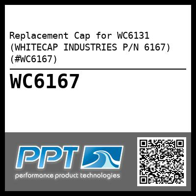 Replacement Cap for WC6131 (WHITECAP INDUSTRIES P/N 6167) (#WC6167)