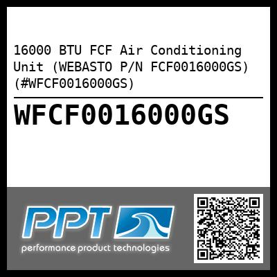 16000 BTU FCF Air Conditioning Unit (WEBASTO P/N FCF0016000GS) (#WFCF0016000GS)