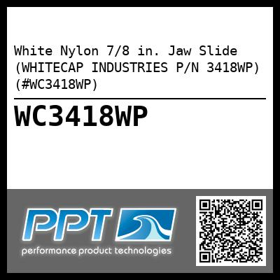 White Nylon 7/8 in. Jaw Slide (WHITECAP INDUSTRIES P/N 3418WP) (#WC3418WP)