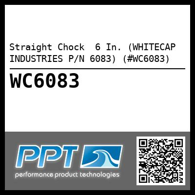 Straight Chock  6 In. (WHITECAP INDUSTRIES P/N 6083) (#WC6083)