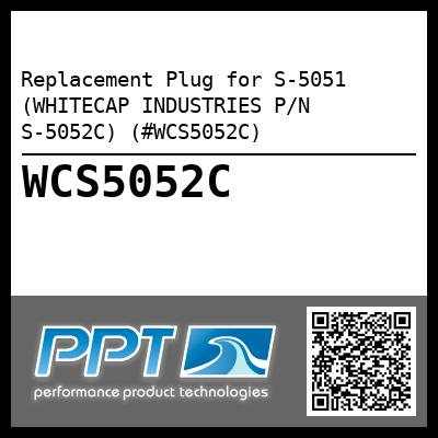 Replacement Plug for S-5051 (WHITECAP INDUSTRIES P/N S-5052C) (#WCS5052C)