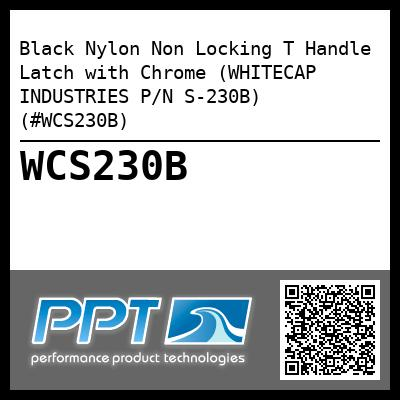 Black Nylon Non Locking T Handle Latch with Chrome (WHITECAP INDUSTRIES P/N S-230B) (#WCS230B)