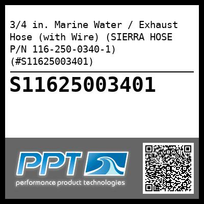 3/4 in. Marine Water / Exhaust Hose (with Wire) (SIERRA HOSE P/N 116-250-0340-1) (#S11625003401)