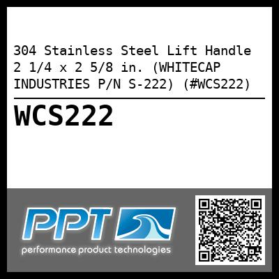 304 Stainless Steel Lift Handle 2 1/4 x 2 5/8 in. (WHITECAP INDUSTRIES P/N S-222) (#WCS222)