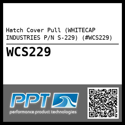 Hatch Cover Pull (WHITECAP INDUSTRIES P/N S-229) (#WCS229)