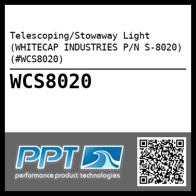 Telescoping/Stowaway Light (WHITECAP INDUSTRIES P/N S-8020) (#WCS8020)