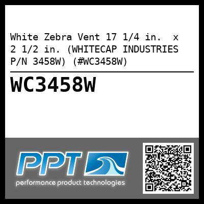 White Zebra Vent 17 1/4 in.  x  2 1/2 in. (WHITECAP INDUSTRIES P/N 3458W) (#WC3458W)