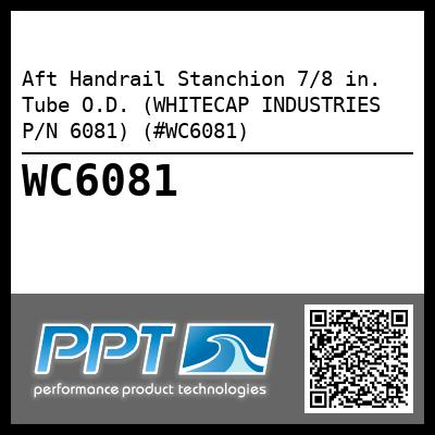 Aft Handrail Stanchion 7/8 in. Tube O.D. (WHITECAP INDUSTRIES P/N 6081) (#WC6081)