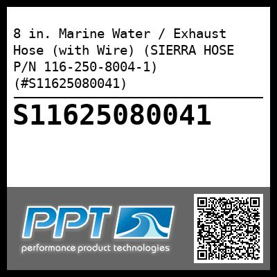 8 in. Marine Water / Exhaust Hose (with Wire) (SIERRA HOSE P/N 116-250-8004-1) (#S11625080041)