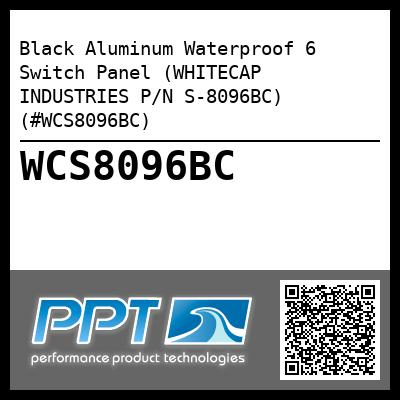 Black Aluminum Waterproof 6 Switch Panel (WHITECAP INDUSTRIES P/N S-8096BC) (#WCS8096BC)