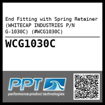 End Fitting with Spring Retainer (WHITECAP INDUSTRIES P/N G-1030C) (#WCG1030C)