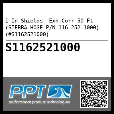 1 In Shields  Exh-Corr 50 Ft (SIERRA HOSE P/N 116-252-1000) (#S1162521000)