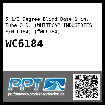 5 1/2 Degree Blind Base 1 in. Tube O.D. (WHITECAP INDUSTRIES P/N 6184) (#WC6184)