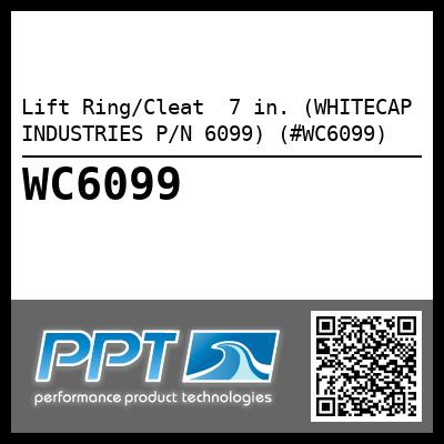 Lift Ring/Cleat  7 in. (WHITECAP INDUSTRIES P/N 6099) (#WC6099)